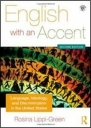 English with an Accent: Language, Ideology and Discrimination in the United States 2nd Edition